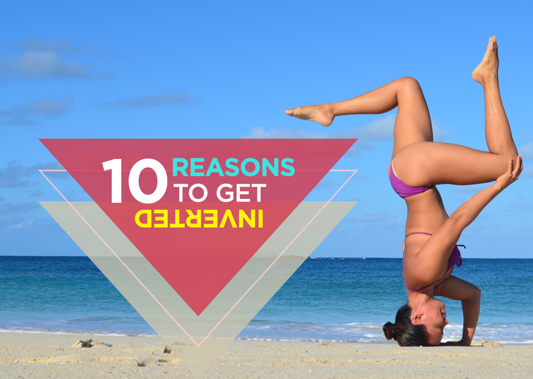 10 Reasons to Get Inverted